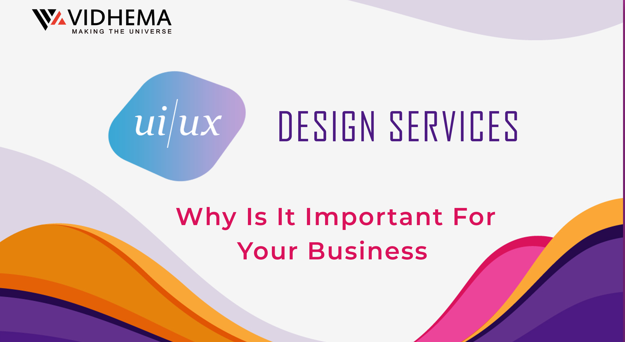 UI/UX Design Services: Why Is It Important For Your Busines?