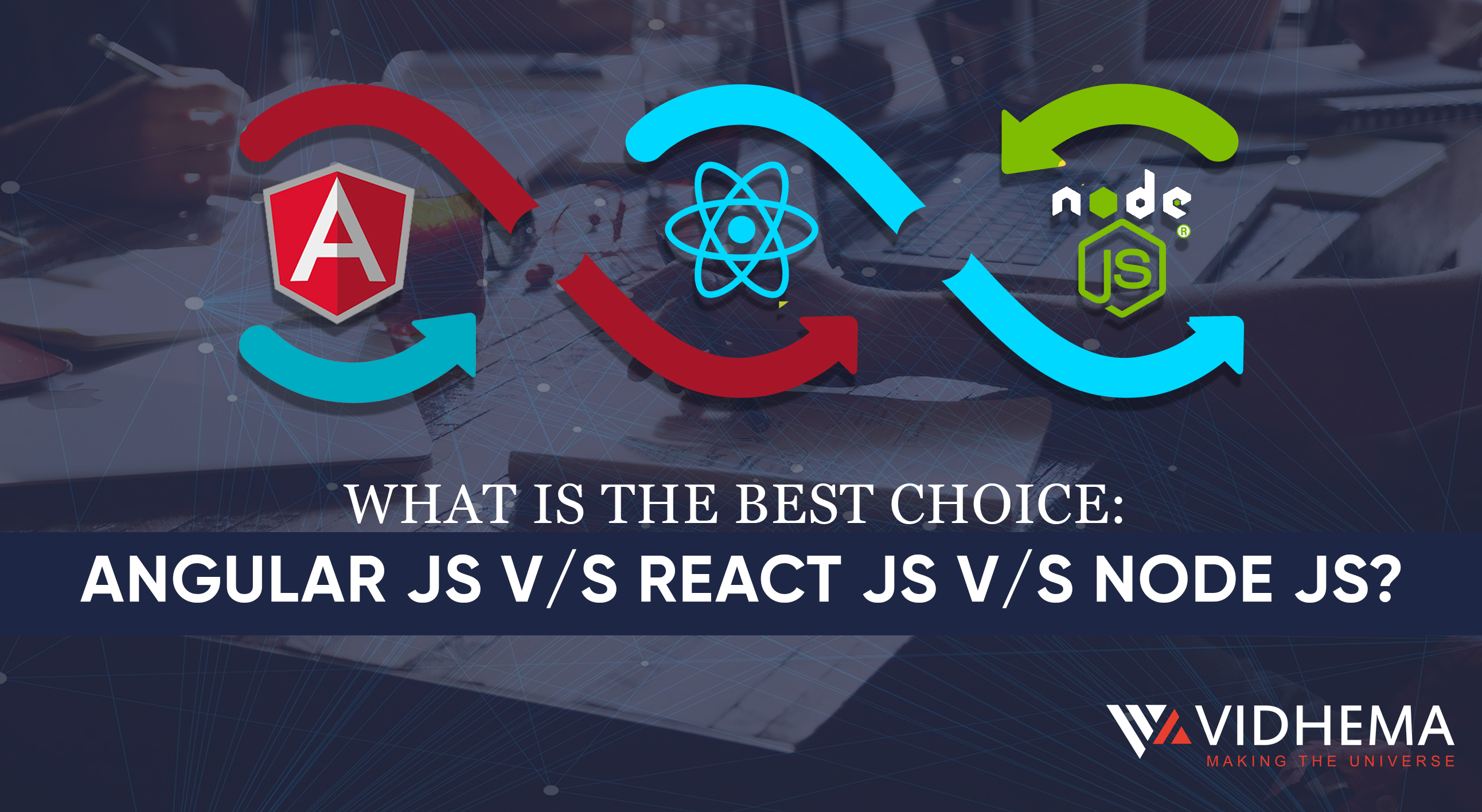 WHAT IS THE BEST CHOICE: ANGULAR JS V/S REACT JS V/S NODE JS?