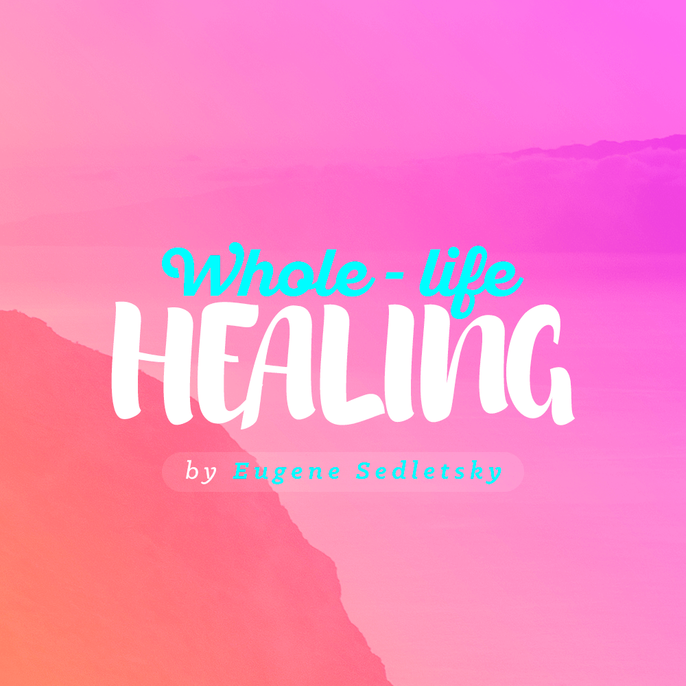 Whole-Life Healing